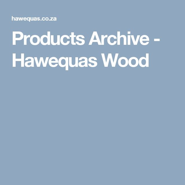 Products Archive - Hawequas Wood