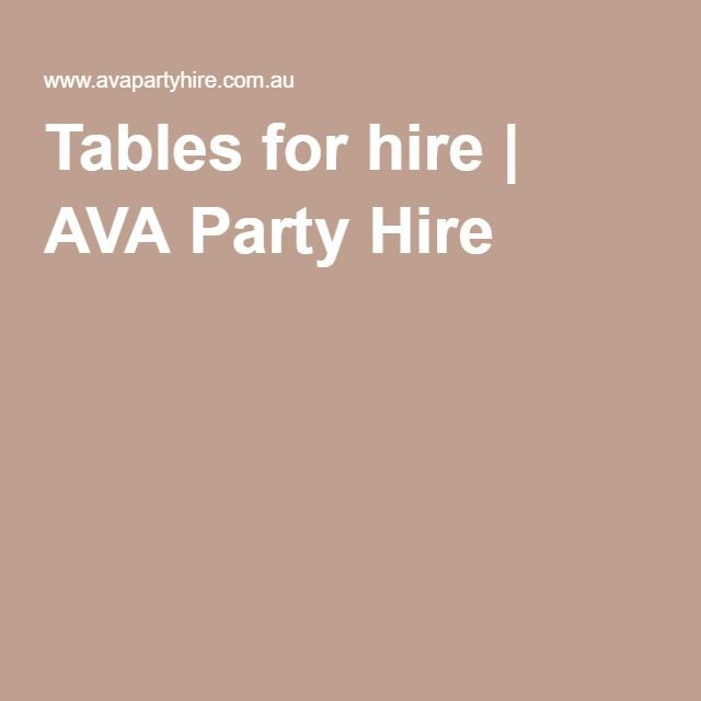 Tables for hire   AVA Party Hire http://www.avapartyhire.com.au/product/tables-for-hire
