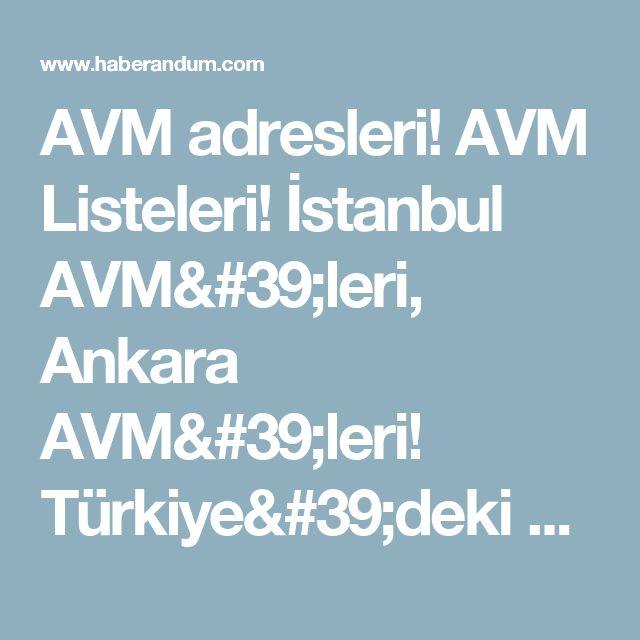 AVM adresleri! AVM Listeleri! İstanbul AVM'leri, Ankara AVM'leri! Türkiye'deki AVM'ler! - Haberandum