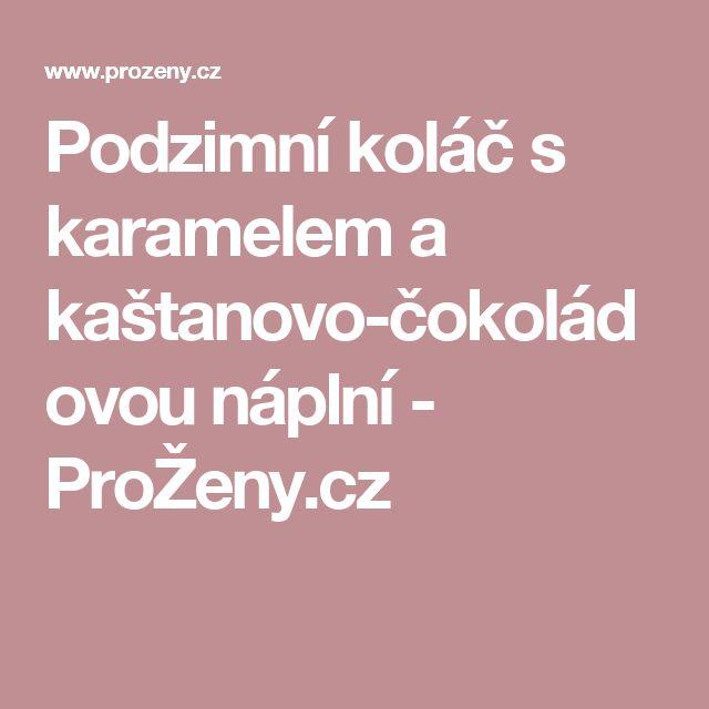 Podzimní koláč s karamelem a kaštanovo-čokoládovou náplní - ProŽeny.cz