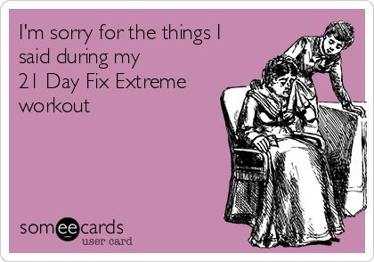 Search results for '21 day fix' Ecards from Free and Funny cards and hilarious Posts | someecards.com
