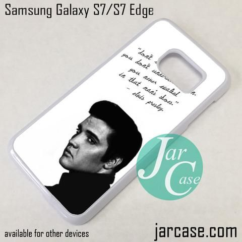 Elvis Quote Phone Case for Samsung Galaxy S7 & S7 Edge
