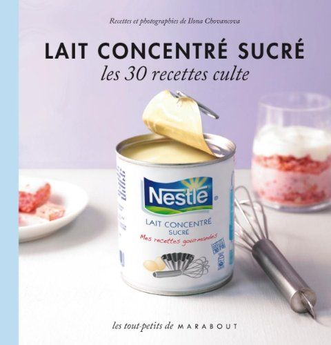 Amazon.fr - Lait concentré sucré - Les 30 recettes culte - Ilona Chovancova - Livres