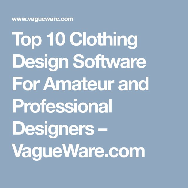Top 10 Clothing Design Software For Amateur and Professional Designers – VagueWare.com