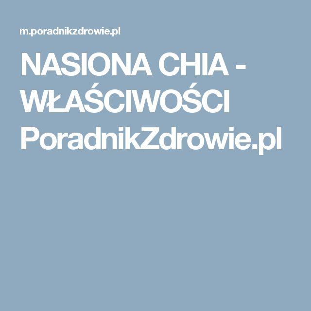 NASIONA CHIA - WŁAŚCIWOŚCI PoradnikZdrowie.pl