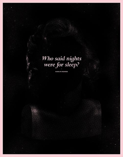 Who said nights were for sleep? Marilyn Monroe