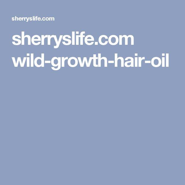 sherryslife.com wild-growth-hair-oil #HairCareAppliances