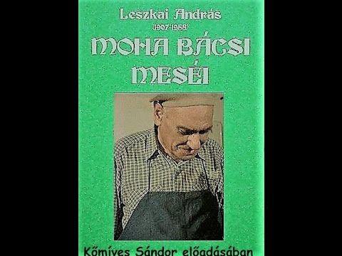 Leszkai András: Moha bácsi meséi - A stikli (Kőmíves Sándor előadásában)