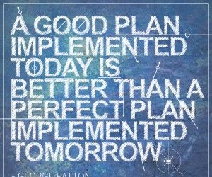 George Patton – a good plan implemented today [quote]