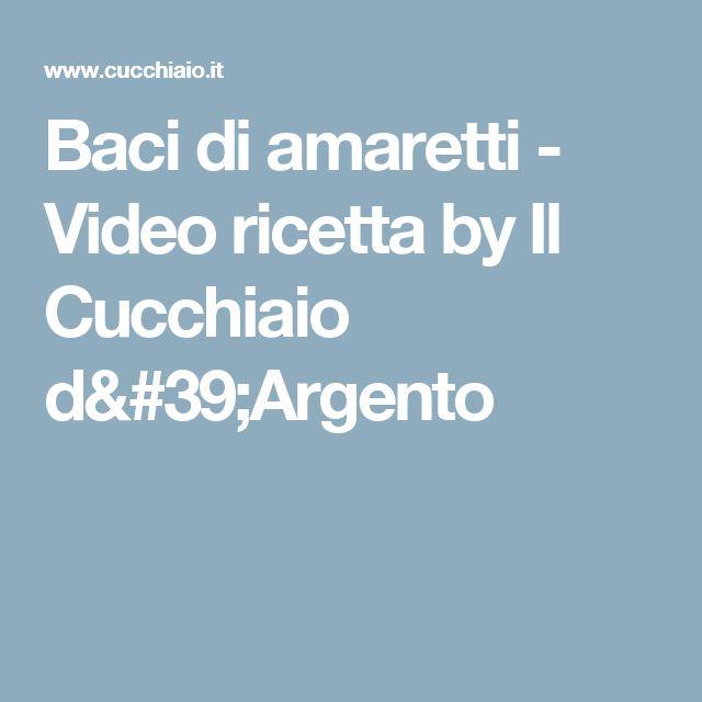 Baci di amaretti - Video ricetta by Il Cucchiaio d'Argento