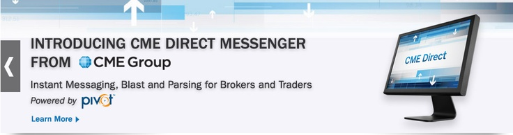 July 31, 2012: CME Group Launches Instant Messaging Platform for Energy Trading Community  --CME Direct Messenger to be integrated into CME Direct electronic trading platform