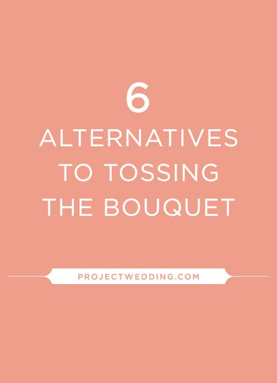 Just in case you aren't into the tossing of the bouquet tradition...here are 6 alternatives!