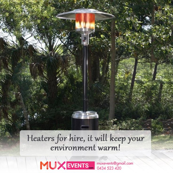To Make Your Environment Warm In Cold Weather Hire Burning Heaters You Can Also Patio For Parties Events Melbourne