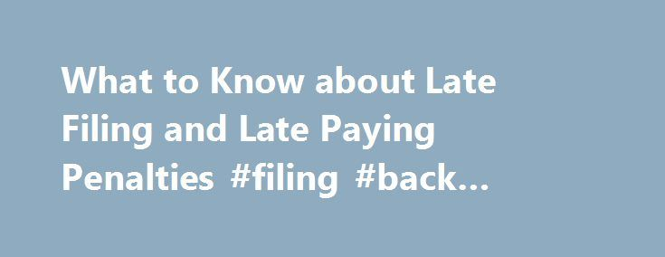 What to Know about Late Filing and Late Paying Penalties #filing #back #taxes #irs http://answer.nef2.com/what-to-know-about-late-filing-and-late-paying-penalties-filing-back-taxes-irs/  # Like – Click this link to Add this page to your bookmarks Share – Click this link to Share this page through email or social media Print – Click this link to Print this page What to Know about Late Filing and Late Paying Penalties IRS Tax Tip 2015-63, April 17, 2015 April 15 was the tax day deadline for…