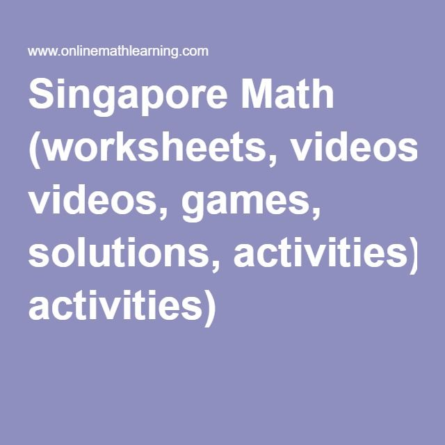 Singapore Math (worksheets, videos, games, solutions, activities)