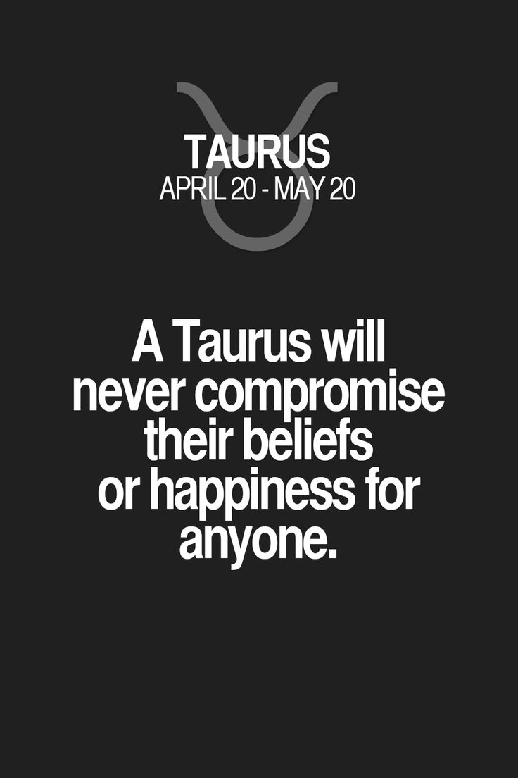 A Taurus will never compromise their beliefs or happiness for anyone. Taurus | Taurus Quotes | Taurus Horoscope | Taurus Zodiac Signs