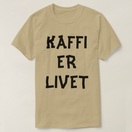 Norwegian text Coffee is life in Norwegian T-Shirt A pebble coloured t-shirt with a text in Norwegian: kaffi er livet that can be translate to: Coffee is life.