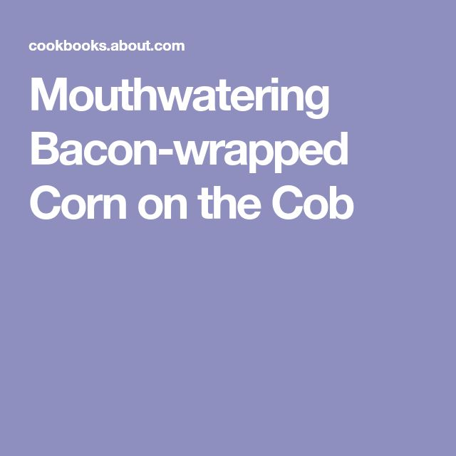 Mouthwatering Bacon-wrapped Corn on the Cob