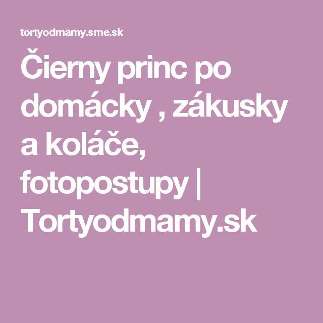 Čierny princ po domácky , zákusky a koláče, fotopostupy | Tortyodmamy.sk