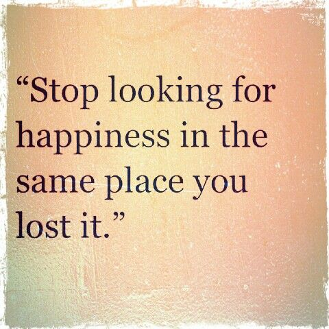 Stop looking in the same place #Happiness