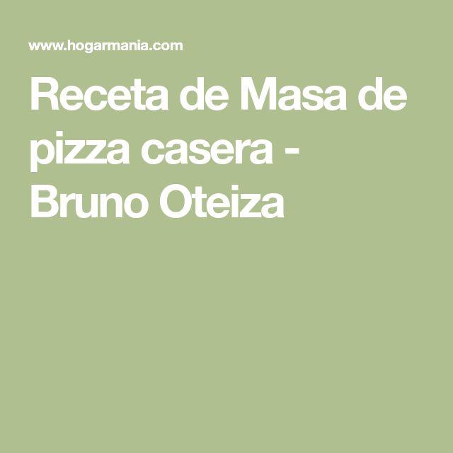 Receta de Masa de pizza casera - Bruno Oteiza