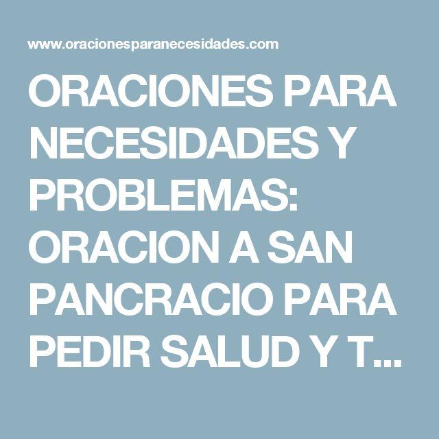 ORACIONES PARA NECESIDADES Y PROBLEMAS: ORACION A SAN PANCRACIO PARA PEDIR SALUD Y TRABAJO URGENTE