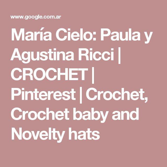 María Cielo: Paula y Agustina Ricci | CROCHET | Pinterest | Crochet, Crochet baby and Novelty hats