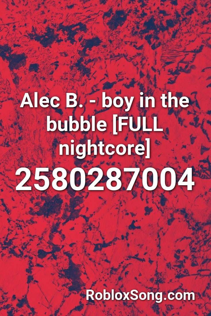 Roblox Song Id Codes Cardi B Roblox Alec B Boy In The Bubble Full Nightcore Roblox Id Roblox Music Codes In 2020 Nightcore Roblox Listening To Music