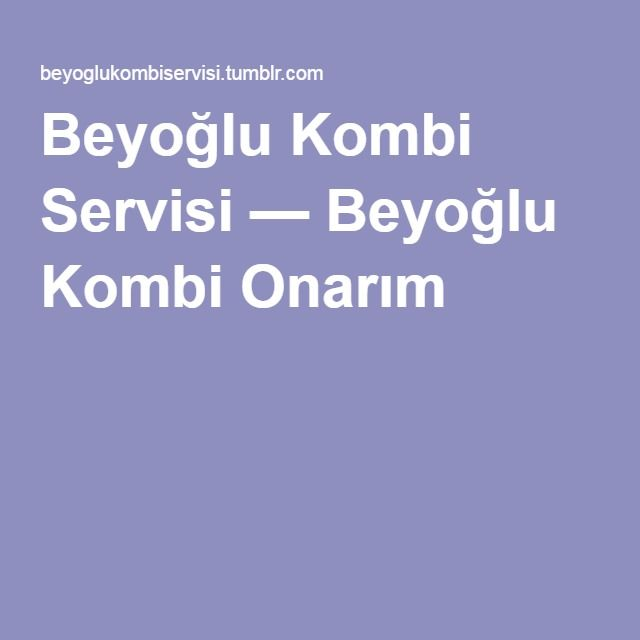 Beyoğlu Kombi Servisi — Beyoğlu Kombi Onarım