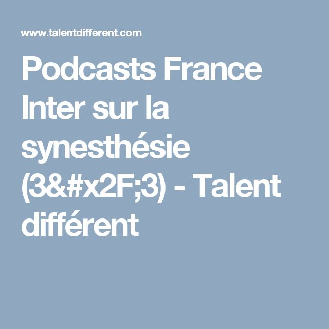 Podcasts France Inter sur la synesthésie (3/3) - Talent différent