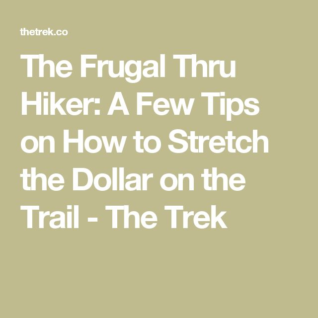 The Frugal Thru Hiker: A Few Tips on How to Stretch the Dollar on the Trail - The Trek
