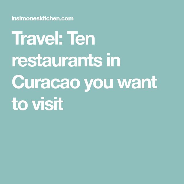 Travel: Ten restaurants in Curacao you want to visit