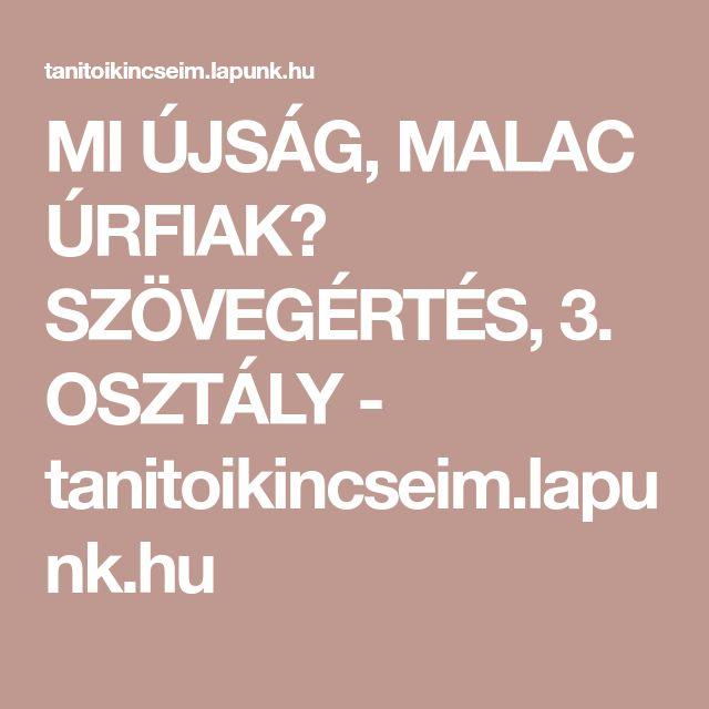 MI ÚJSÁG, MALAC ÚRFIAK? SZÖVEGÉRTÉS, 3. OSZTÁLY - tanitoikincseim.lapunk.hu