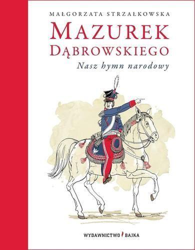 Mazurek Dąbrowskiego. Nasz hymn narodowy + CD-Strzałkowska Małgorzata