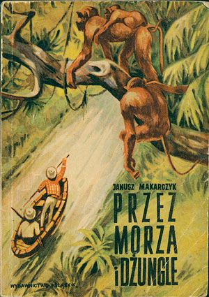 Przez morza i dżungle, Janusz Makarczyk, Śląsk, 1968, http://www.antykwariat.nepo.pl/przez-morza-i-dzungle-janusz-makarczyk-p-14702.html