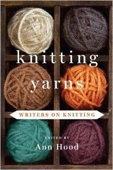 Knitting Yarns: Writers on Knitting: by Ann Hood