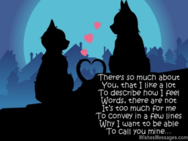 There's so much about You, that I like a lot To describe how I feel Words, there are not It's too much for me To convey in a few lines Why I want to be able To call you mine... via WishesMessages.com