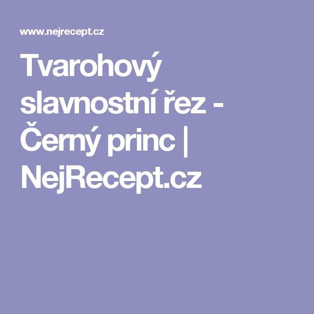 Tvarohový slavnostní řez - Černý princ | NejRecept.cz