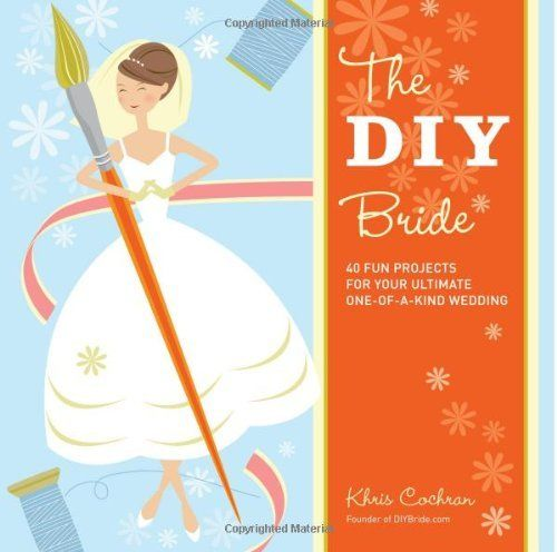 The DIY Bride: 40 Fun Projects for Your Ultimate One-of-a-Kind Wedding by Khris Cochran, http://www.amazon.com/dp/1561589640/ref=cm_sw_r_pi_dp_IxNNqb104T74F