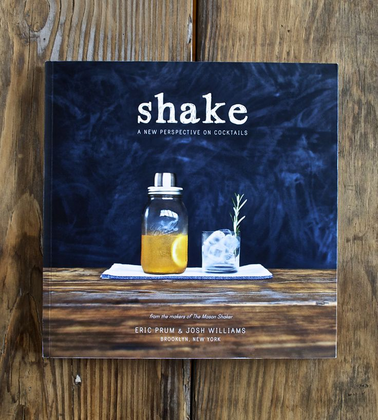 Shake: A New Perspective On Cocktails Book | The Mason Shaker