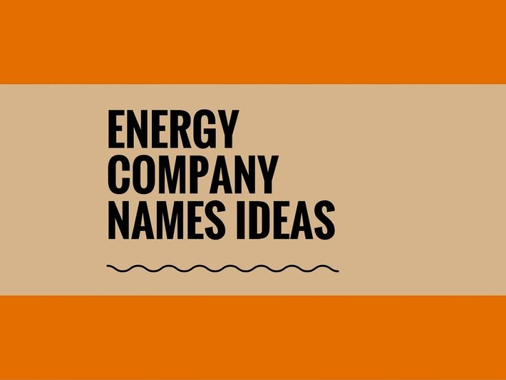 A Creative Name Is The Most Important Thing Of Marketing Check Here Best Energy Company Names