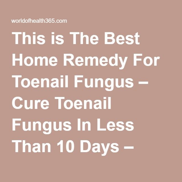 This is The Best Home Remedy For Toenail Fungus – Cure Toenail Fungus In Less Than 10 Days – World of Health 365