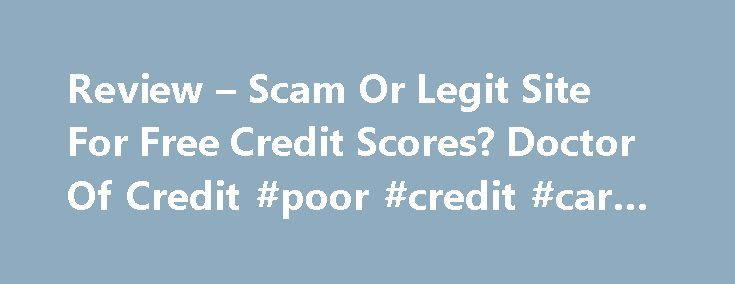 Review – Scam Or Legit Site For Free Credit Scores? Doctor Of Credit #poor #credit #car #loans http://credit.remmont.com/review-scam-or-legit-site-for-free-credit-scores-doctor-of-credit-poor-credit-car-loans/  #credit.com # Credit.com Review Scam Or Legit Site For Free Credit Scores? [This page does not contain any affiliate links. Read More...The post Review – Scam Or Legit Site For Free Credit Scores? Doctor Of Credit #poor #credit #car #loans appeared first on Credit.