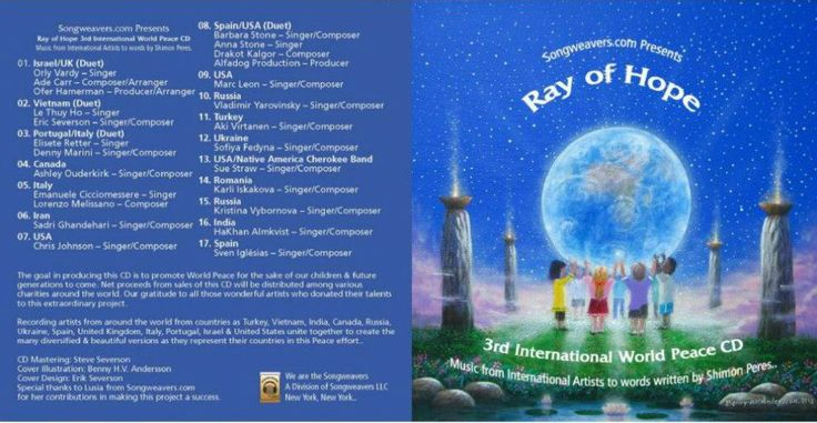 """""""Ray of Hope"""" third CD. Poem by Mr. Shimon Peres, President of Israel and Nobel Peace Prize laureate.This is a  link to all CDs and Mp3 downloads if you wish to support our causes. Proceeds from sales of all 4 """"Ray Of Hope"""" CD's are going to St. Jude's Children's Hospital and Peace charities.  It's available to all from around the world.. http://songweavershope.com/project-h.php?project_id=1006&member"""