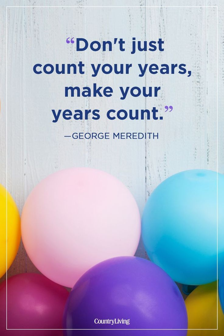 Our Favorite Birthday Quotes For Celebrating Each Age With Wisdom And Humor Birthday Quotes For Him Birthday Quotes Inspirational Best Birthday Quotes