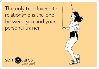 The only true love/hate relationship is the one between you and your personal trainer. #yourhealthcoach