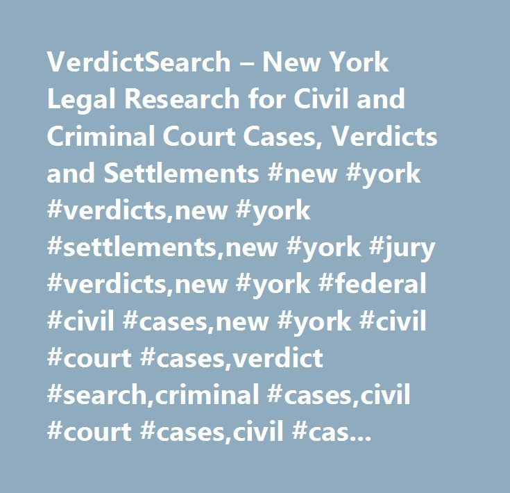 VerdictSearch – New York Legal Research for Civil and Criminal Court Cases, Verdicts and Settlements #new #york #verdicts,new #york #settlements,new #york #jury #verdicts,new #york #federal #civil #cases,new #york #civil #court #cases,verdict #search,criminal #cases,civil #court #cases,civil #cases,court #decisions,famous #criminal #cases,criminal #law #cases,criminal #court #cases,civil #law #cases,criminal #case #search,civil #case #search,criminal #case,jury #verdict #research,criminal…
