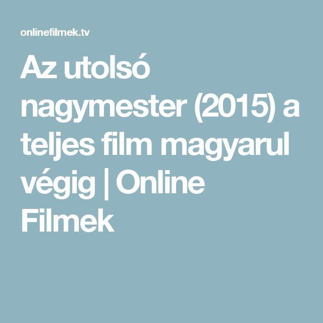 Az utolsó nagymester (2015) a teljes film magyarul végig | Online Filmek