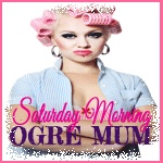 Saturday Morning Ogre Mum