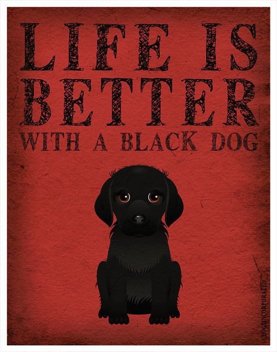 Life is Better with a Black Dog Art Print 11x14 - Custom Dog Print. $29.00, via Etsy. LOVE!!